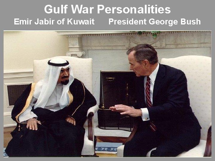 Gulf War Personalities Emir Jabir of Kuwait President George Bush