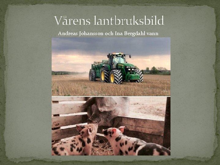 Vårens lantbruksbild Andreas Johansson och Ina Bergdahl vann