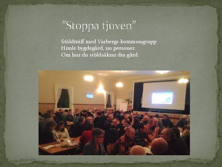 """""""Stoppa tjuven"""" Stöldträff med Varbergs kommungrupp Himle bygdegård, 110 personer. Om hur du stöldsäkrar"""