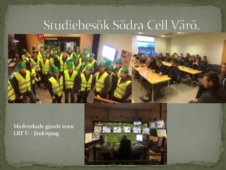 Studiebesök Södra Cell Värö. Medverkade gjorde även LRF U - Jönköping