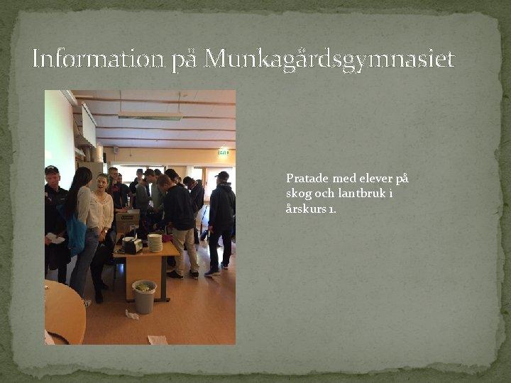 Information på Munkagårdsgymnasiet Pratade med elever på skog och lantbruk i årskurs 1.
