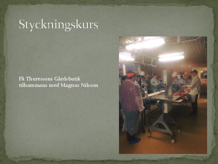 Styckningskurs På Thuressons Gårdsbutik tillsammans med Magnus Nilsson