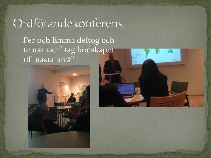 """Ordförandekonferens Per och Emma deltog och temat var """" tag budskapet till nästa nivå"""""""