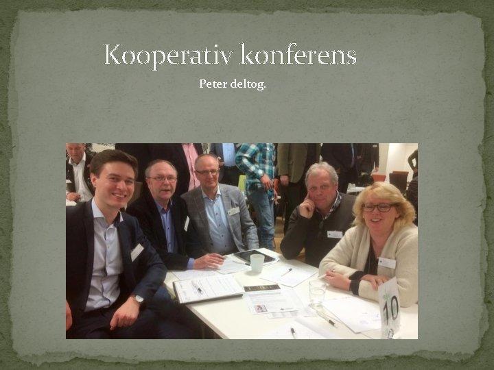 Kooperativ konferens Peter deltog.