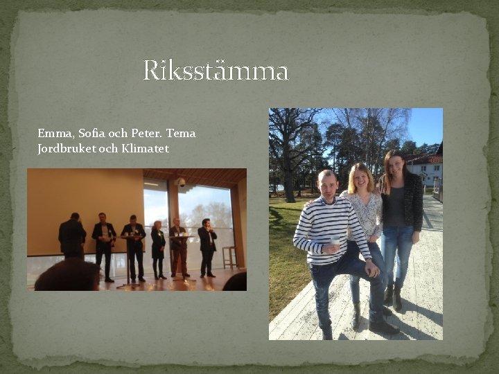 Riksstämma Emma, Sofia och Peter. Tema Jordbruket och Klimatet