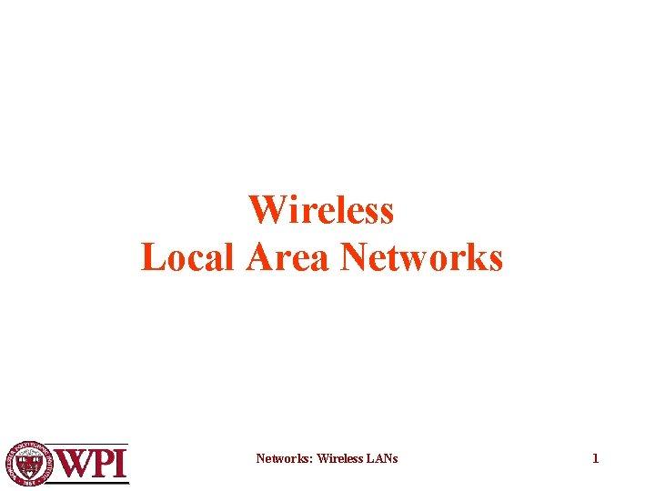 Wireless Local Area Networks: Wireless LANs 1