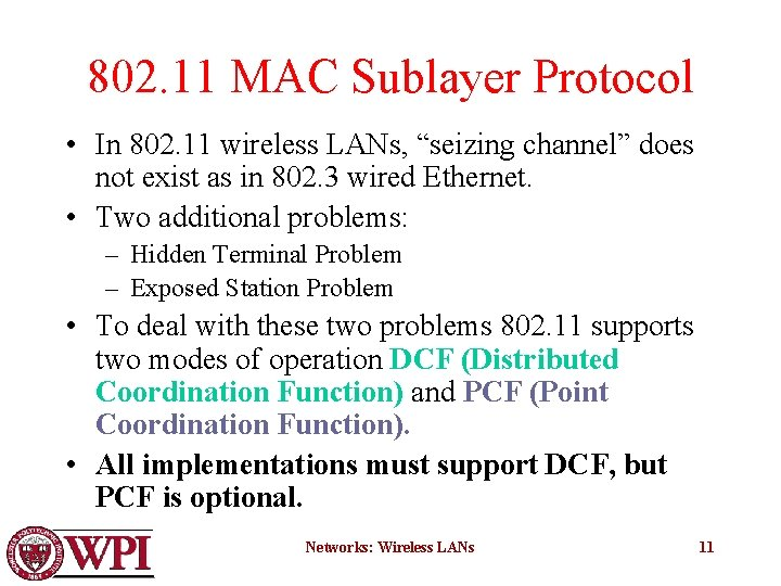 """802. 11 MAC Sublayer Protocol • In 802. 11 wireless LANs, """"seizing channel"""" does"""