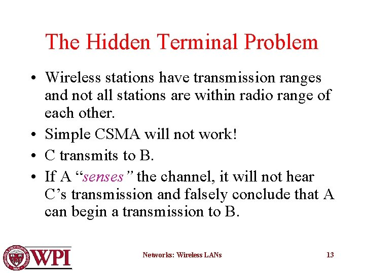 The Hidden Terminal Problem • Wireless stations have transmission ranges and not all stations