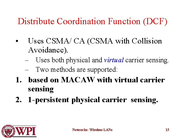 Distribute Coordination Function (DCF) • Uses CSMA/ CA (CSMA with Collision Avoidance). – Uses
