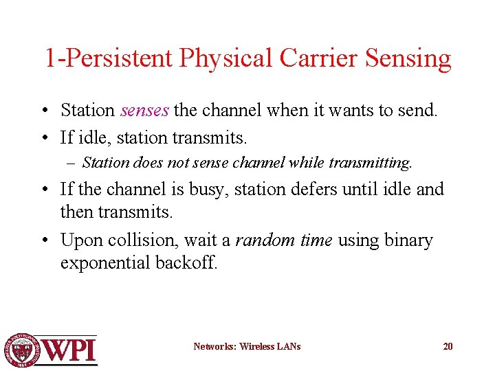 1 -Persistent Physical Carrier Sensing • Station senses the channel when it wants to
