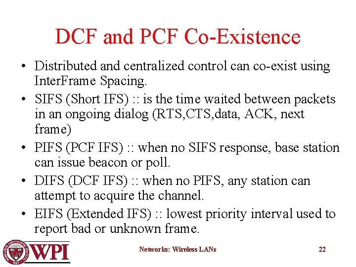 DCF and PCF Co-Existence • Distributed and centralized control can co-exist using Inter. Frame