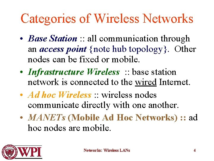 Categories of Wireless Networks • Base Station : : all communication through an access