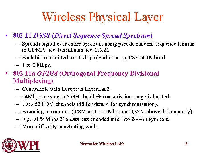 Wireless Physical Layer • 802. 11 DSSS (Direct Sequence Spread Spectrum) – Spreads signal