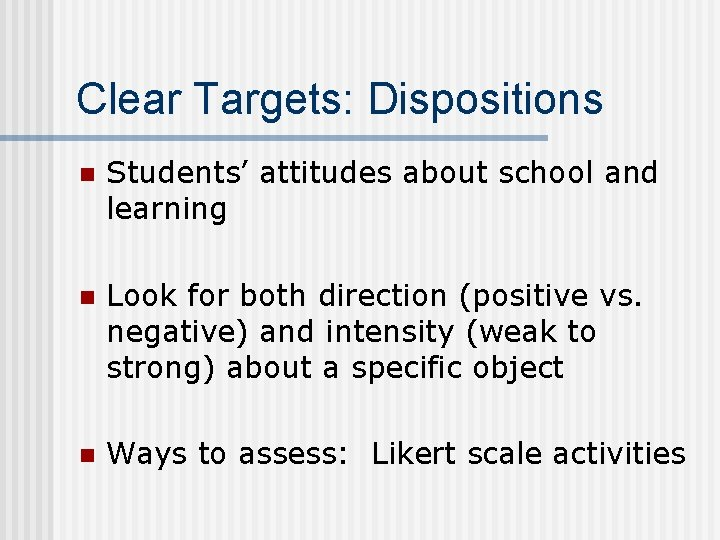 Clear Targets: Dispositions n Students' attitudes about school and learning n Look for both