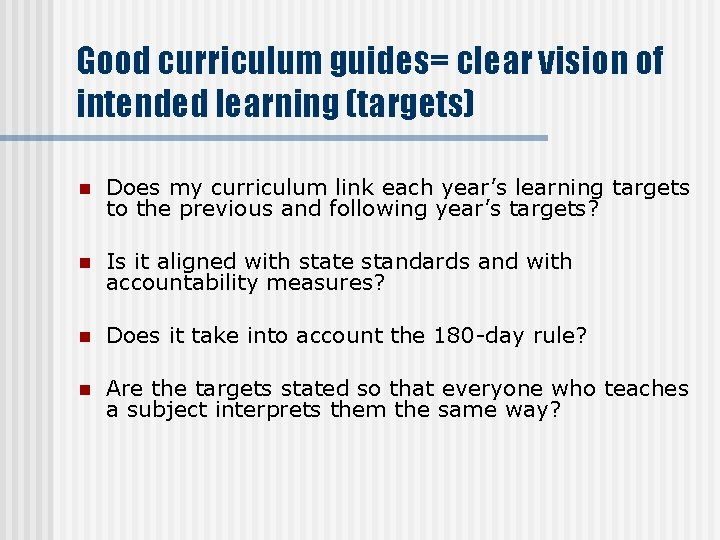 Good curriculum guides= clear vision of intended learning (targets) n Does my curriculum link