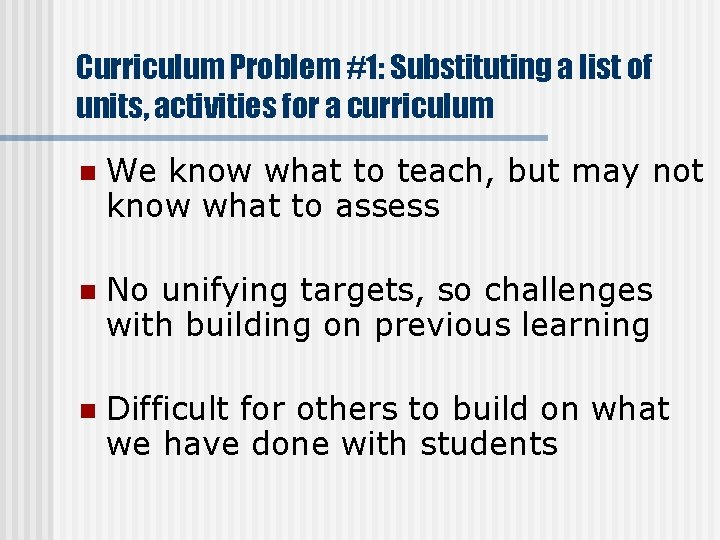 Curriculum Problem #1: Substituting a list of units, activities for a curriculum n We