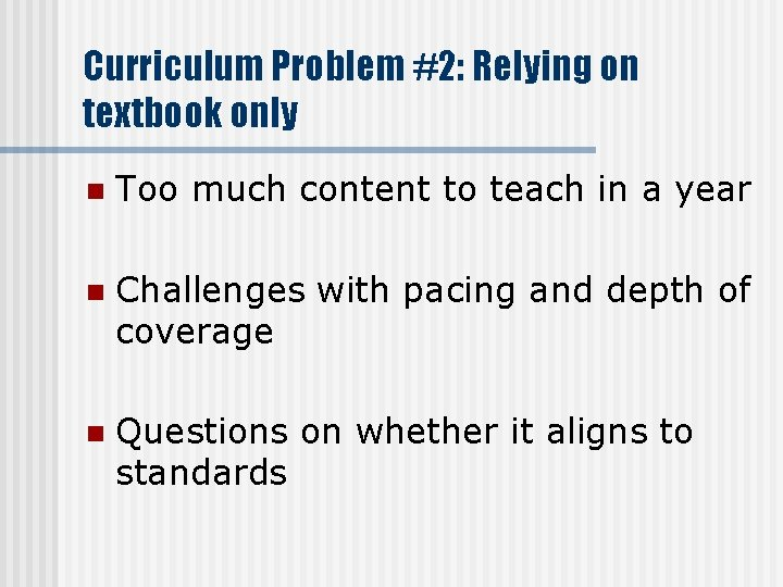 Curriculum Problem #2: Relying on textbook only n Too much content to teach in