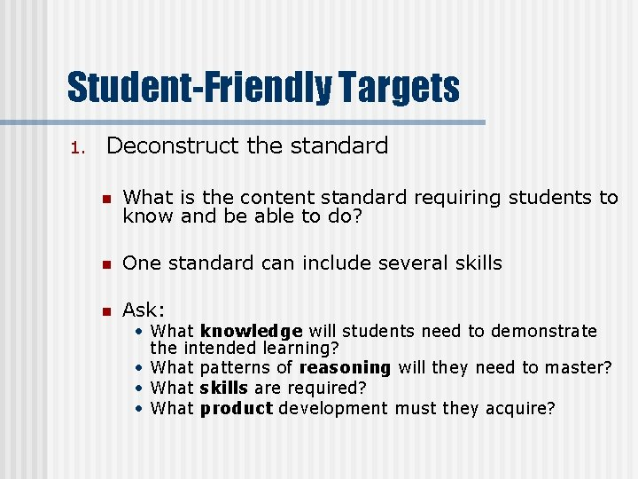 Student-Friendly Targets 1. Deconstruct the standard n What is the content standard requiring students