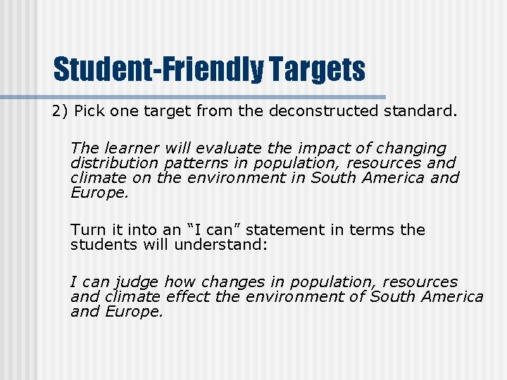Student-Friendly Targets 2) Pick one target from the deconstructed standard. The learner will evaluate