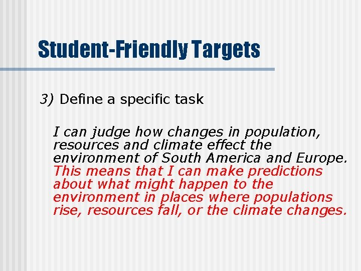 Student-Friendly Targets 3) Define a specific task I can judge how changes in population,