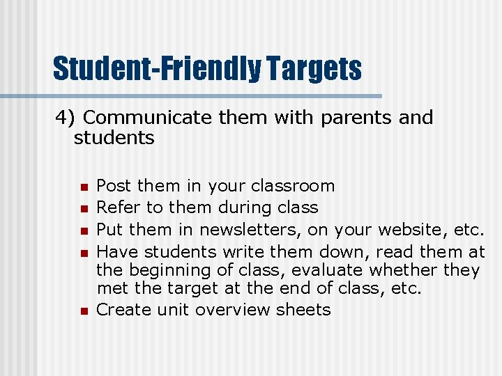 Student-Friendly Targets 4) Communicate them with parents and students n n n Post them