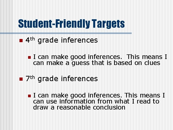 Student-Friendly Targets n 4 th grade inferences n n I can make good inferences.