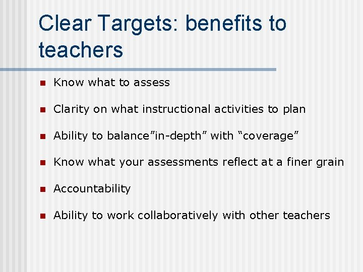 Clear Targets: benefits to teachers n Know what to assess n Clarity on what