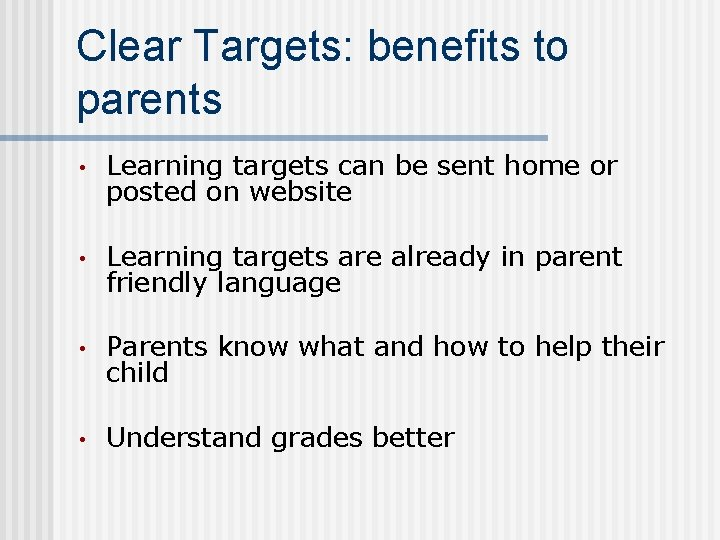 Clear Targets: benefits to parents • Learning targets can be sent home or posted