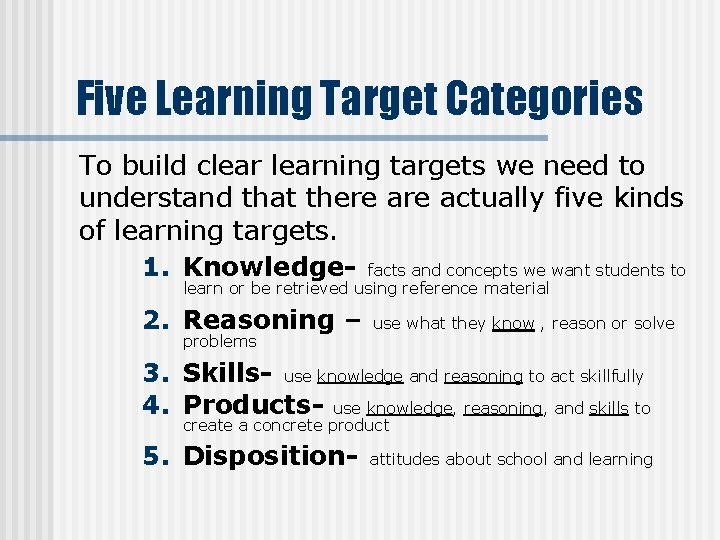 Five Learning Target Categories To build clearning targets we need to understand that there