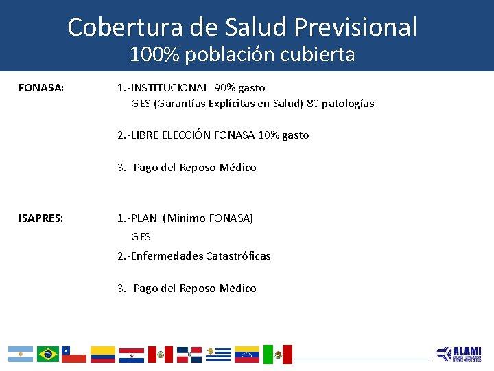 Cobertura de Salud Previsional 100% población cubierta FONASA: 1. -INSTITUCIONAL 90% gasto GES (Garantías