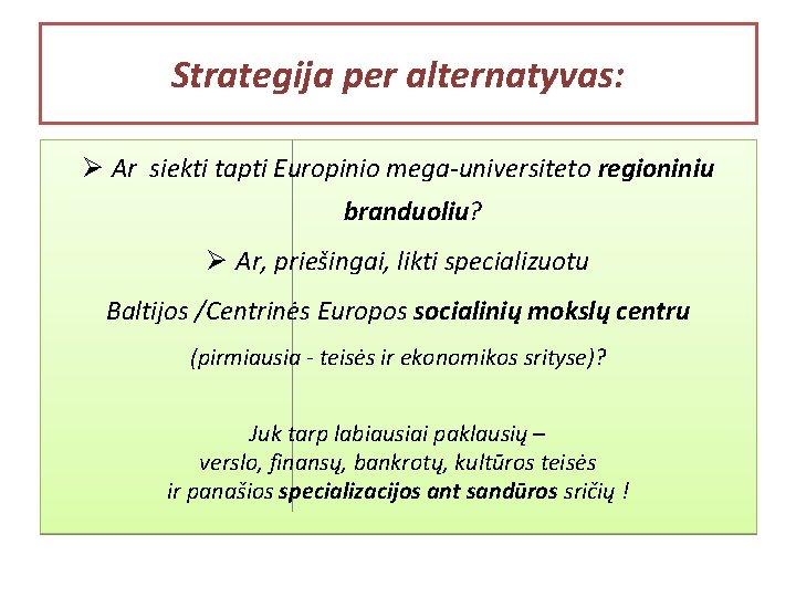 Strategija per alternatyvas: Ø Ar siekti tapti Europinio mega-universiteto regioniniu branduoliu? Ø Ar, priešingai,