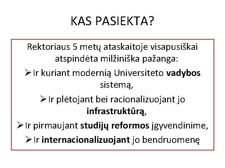KAS PASIEKTA? Rektoriaus 5 metų ataskaitoje visapusiškai atspindėta milžiniška pažanga: Ø Ir kuriant modernią