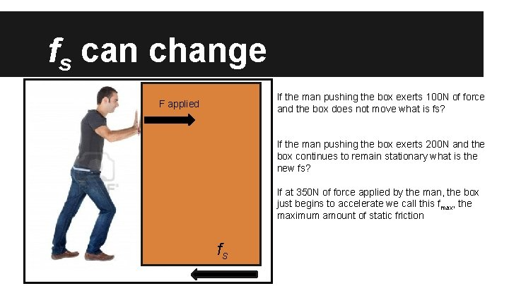 fs can change If the man pushing the box exerts 100 N of force