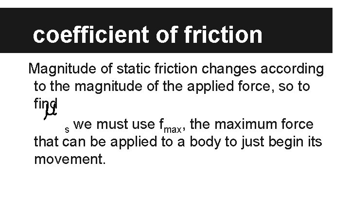coefficient of friction Magnitude of static friction changes according to the magnitude of the