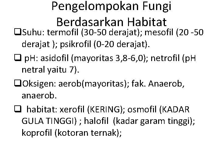 Pengelompokan Fungi Berdasarkan Habitat q. Suhu: termofil (30 -50 derajat); mesofil (20 -50 derajat