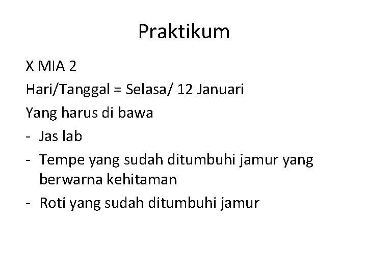 Praktikum X MIA 2 Hari/Tanggal = Selasa/ 12 Januari Yang harus di bawa -