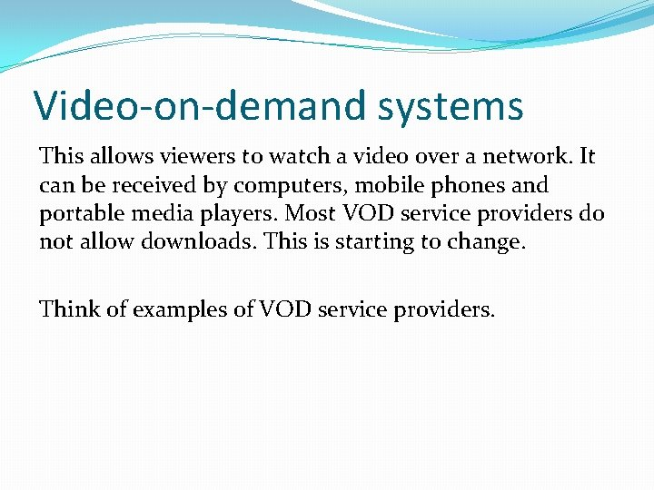 Video-on-demand systems This allows viewers to watch a video over a network. It can