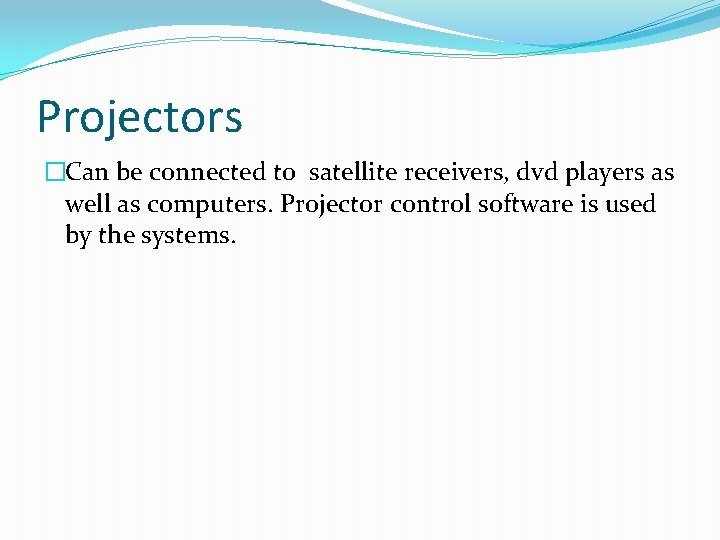 Projectors �Can be connected to satellite receivers, dvd players as well as computers. Projector