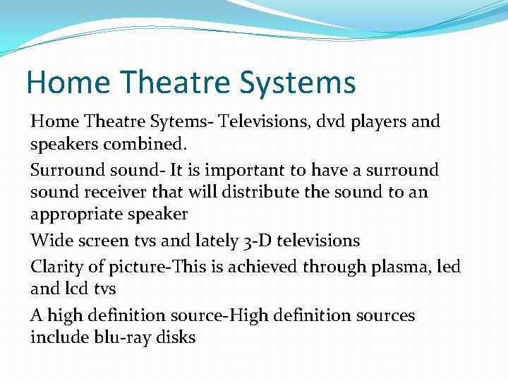 Home Theatre Systems Home Theatre Sytems- Televisions, dvd players and speakers combined. Surround sound-