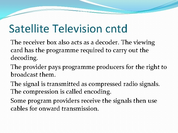 Satellite Television cntd The receiver box also acts as a decoder. The viewing card