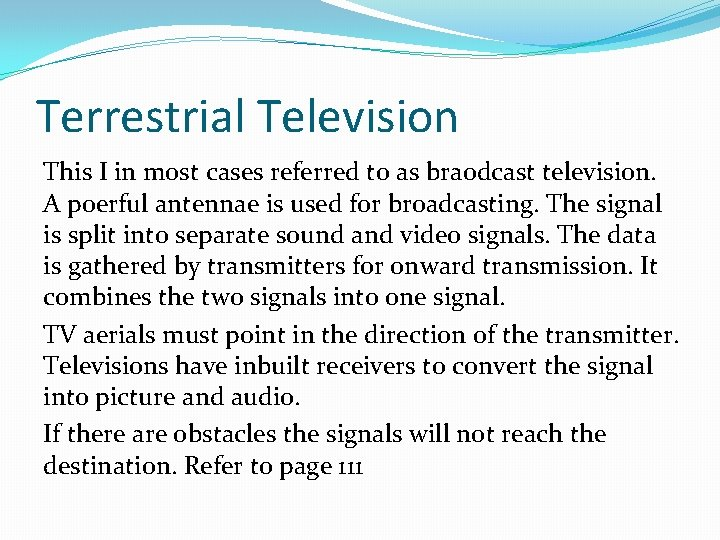 Terrestrial Television This I in most cases referred to as braodcast television. A poerful