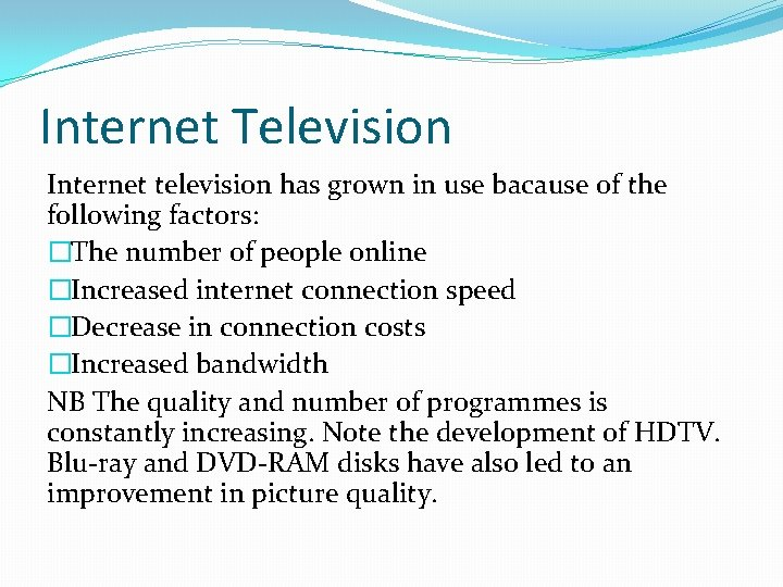 Internet Television Internet television has grown in use bacause of the following factors: �The