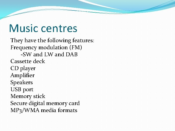 Music centres They have the following features: Frequency modulation (FM) -SW and LW and