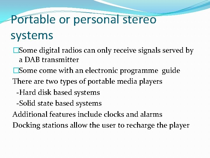 Portable or personal stereo systems �Some digital radios can only receive signals served by
