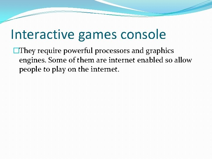 Interactive games console �They require powerful processors and graphics engines. Some of them are