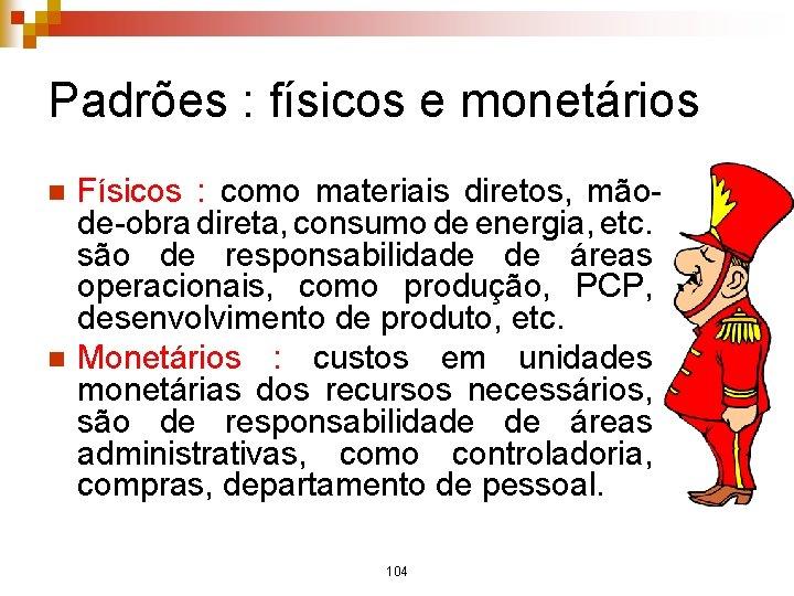 Padrões : físicos e monetários n n Físicos : como materiais diretos, mãode-obra direta,