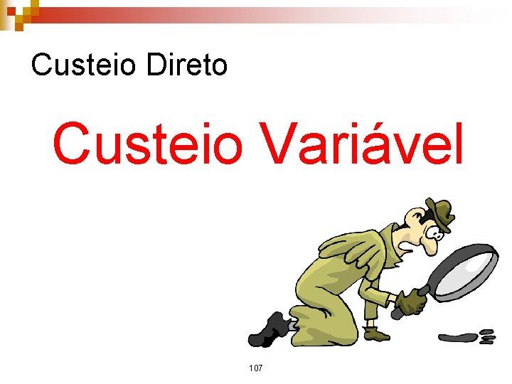 Custeio Direto Custeio Variável 107
