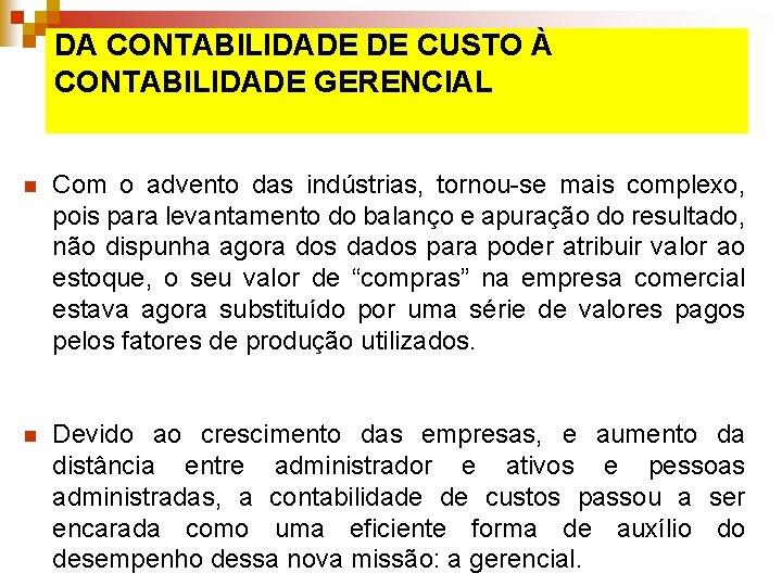 DA CONTABILIDADE DE CUSTO À CONTABILIDADE GERENCIAL n Com o advento das indústrias, tornou-se