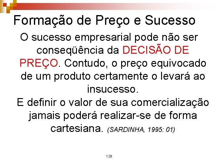 Formação de Preço e Sucesso O sucesso empresarial pode não ser conseqüência da DECISÃO