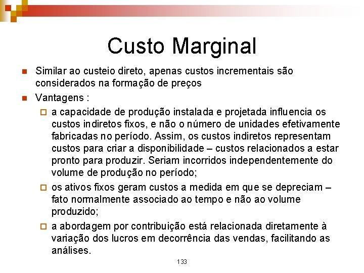 Custo Marginal n n Similar ao custeio direto, apenas custos incrementais são considerados na
